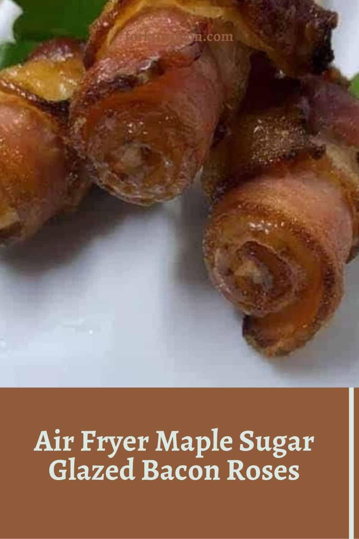Air Fryer Maple Sugar Glazed Bacon Roses