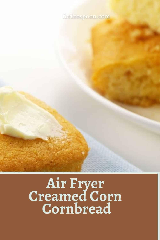 Air Fryer Creamed Corn Cornbread