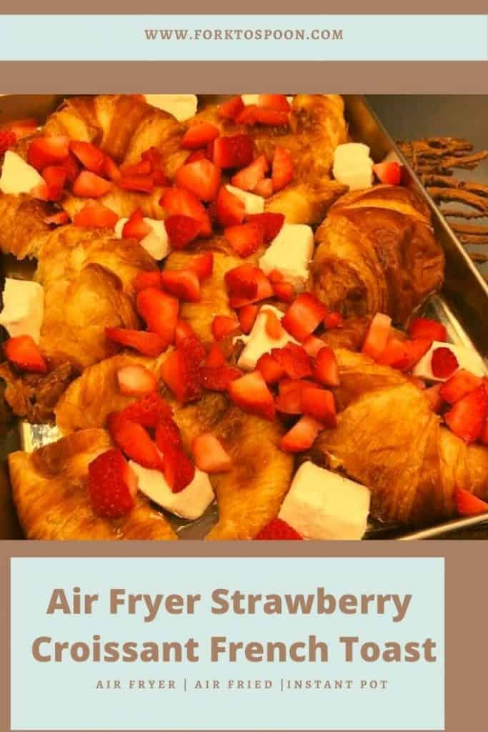 Air Fryer Strawberry Croissant French Toast