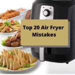 Top 20 Air Fryer Mistakes