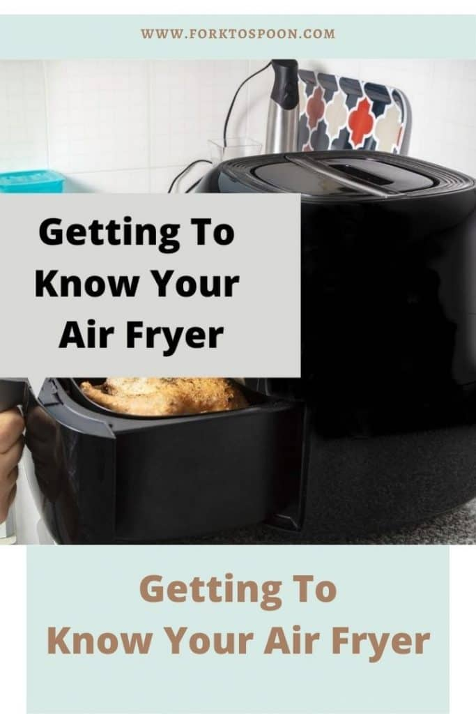 Getting To Know Your Air Fryer