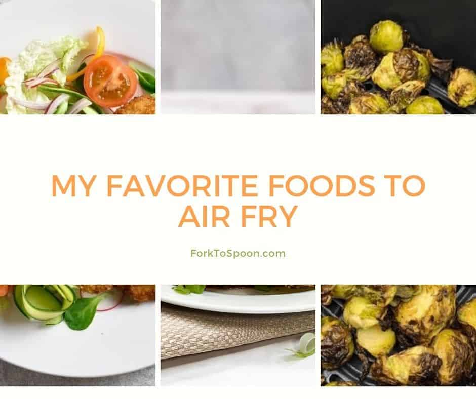 My Favorite Foods To Air Fry