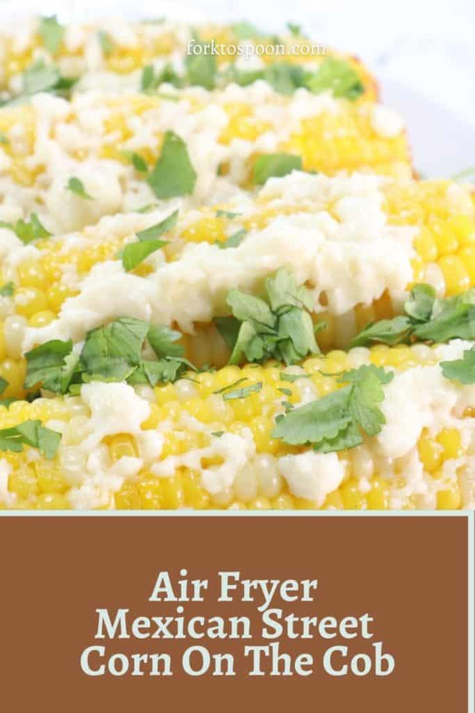 Air Fryer Mexican Street Corn On The Cob