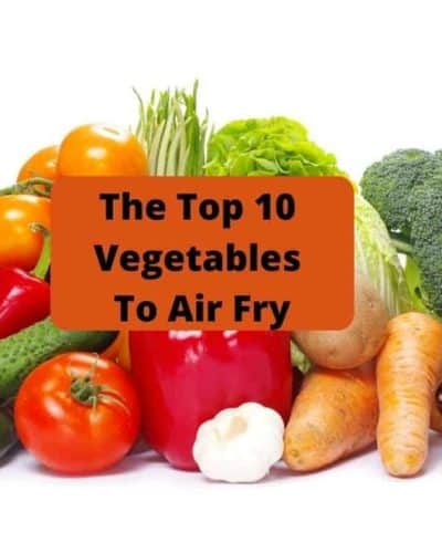 The Top 10 Vegetables To Air Fry