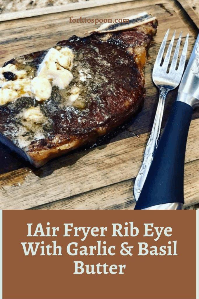 Air Fryer Rib Eye With Garlic & Basil Butter