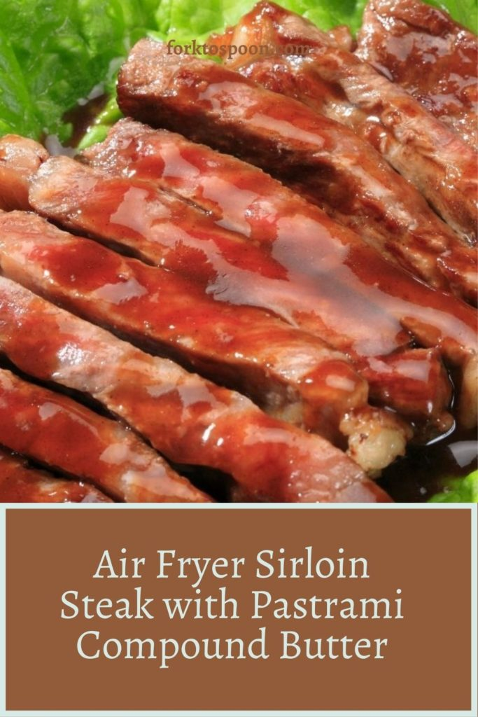 Air Fryer Sirloin Steak with Pastrami Compound Butter