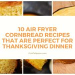 10 Air Fryer Cornbread Recipes That Are Perfect for Thanksgiving Dinner