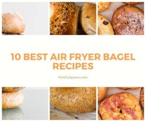 10 Best Air Fryer Bagel Recipes