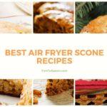 Best Air Fryer Scone Recipes